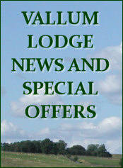 please check the Vallum Lodge Blog regularly for details of special offers